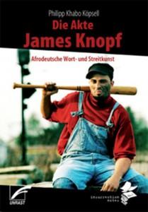 Die Akte James Knopf. Afrodeutsche Wort- und Streitkunst